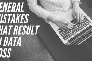 General Mistakes That Result in Data Loss